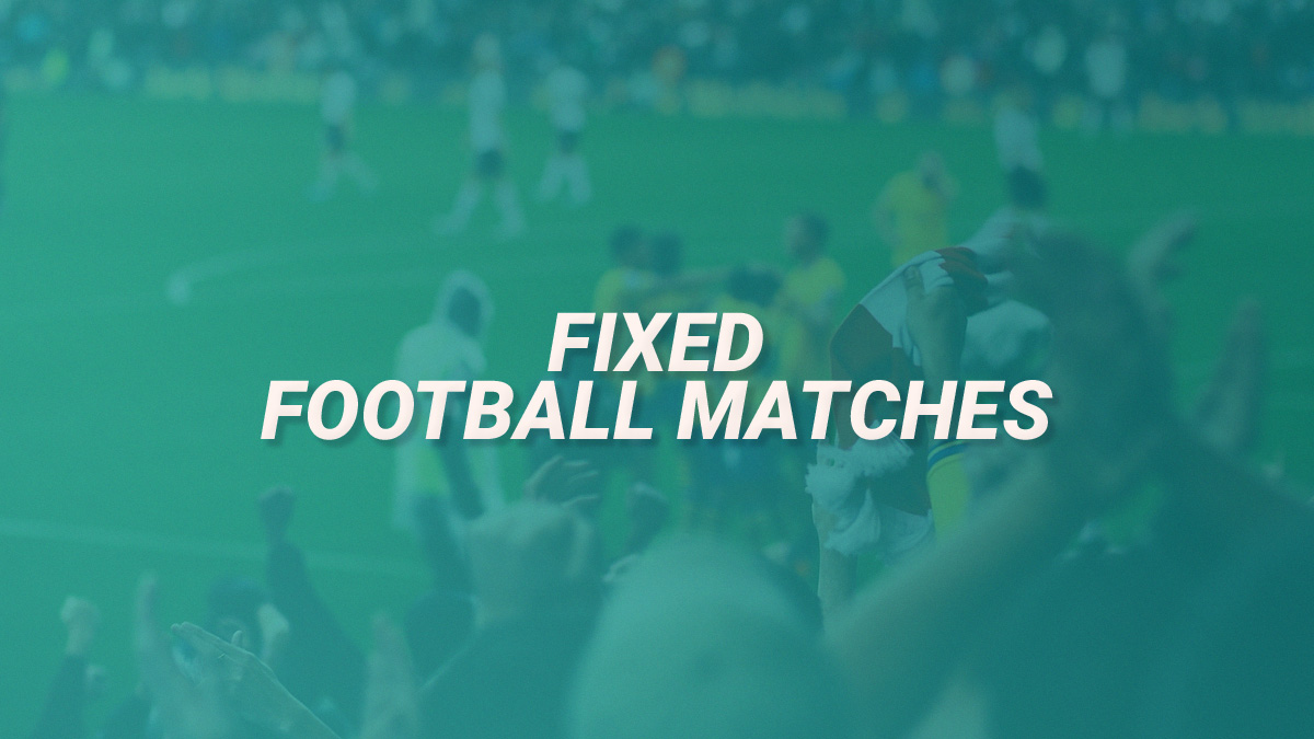 Fixed Football Matches - Don't be Fooled