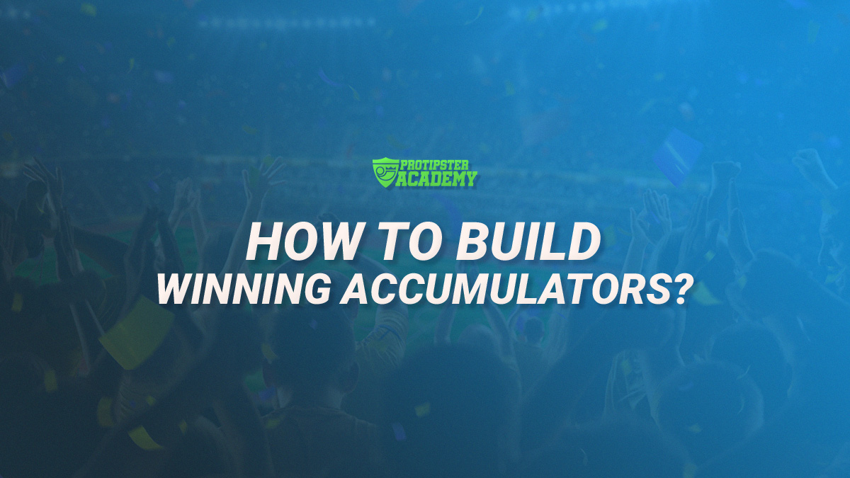 How to Build Winning Accumulators? | ProTipster Academy