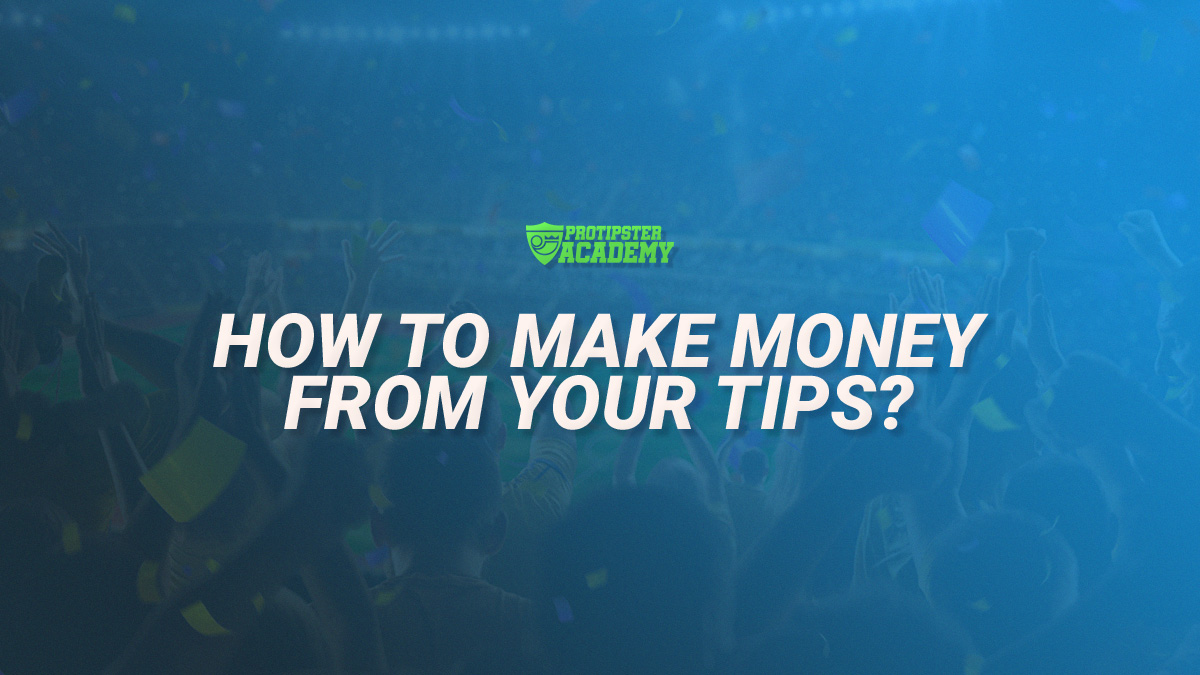 How to Make Money From Your Betting Tips?